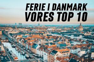 Ferie i Danmark - Vores top 10